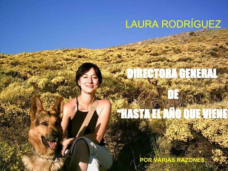 """LAURA RODRÍGUEZ DIRECTORA GENERAL  DE """" HASTA EL AÑO QUE VIENE""""   POR VARIAS RAZONES:"""