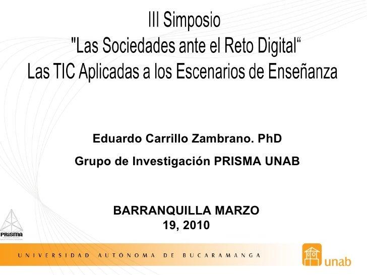 Eduardo Carrillo Zambrano. PhD Grupo de Investigación PRISMA UNAB BARRANQUILLA MARZO 19, 2010