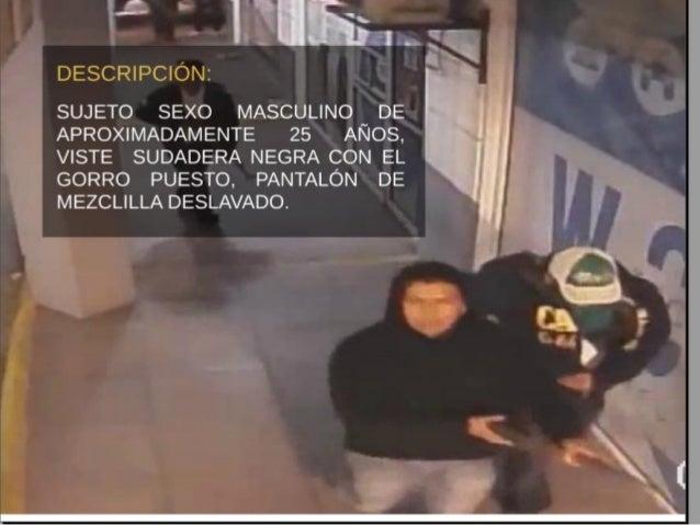 DESCRIPCIÓN:   SUJETO SEXO MASCULINO DE APROXIMADAMENTE 25 AÑOS,  VISTE SUDADERA NEGRA CON EL GORRO PUESTO,  PANTALON DE M...