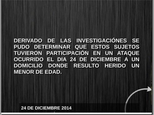 DERIVADO DE LAS INVESTIGACIONES SE PUDO DETERMINAR QUE ESTOS SUJETOS TUVIERON PARTICIPACIÓN EN UN ATAQUE OCURRIDO EL DIA 2...