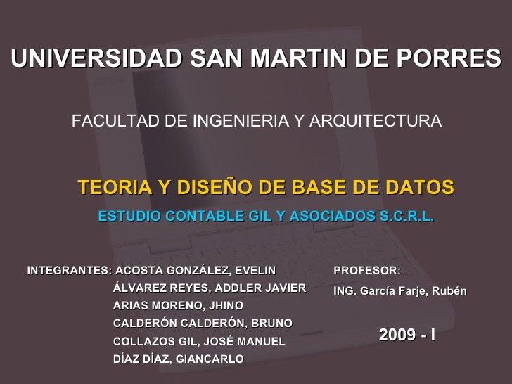 UNIVERSIDAD SAN MARTIN DE PORRES FACULTAD DE INGENIERIA Y ARQUITECTURA TEORIA Y DISEÑO DE BASE DE DATOS ESTUDIO CONTABLE G...