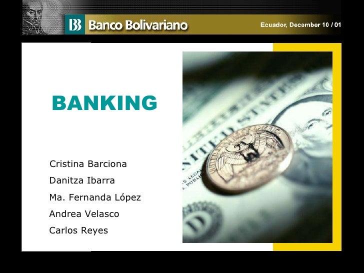 BANKING Cristina Barciona Danitza Ibarra Ma. Fernanda L ópez Andrea Velasco Carlos Reyes