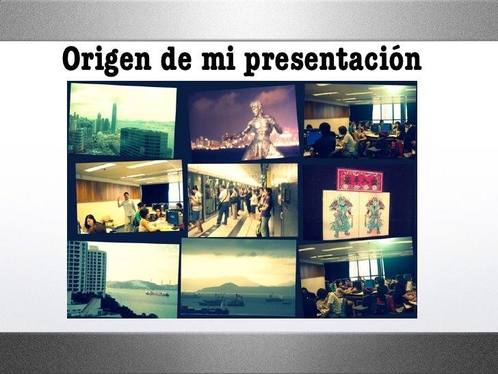 Origen de mi presentación