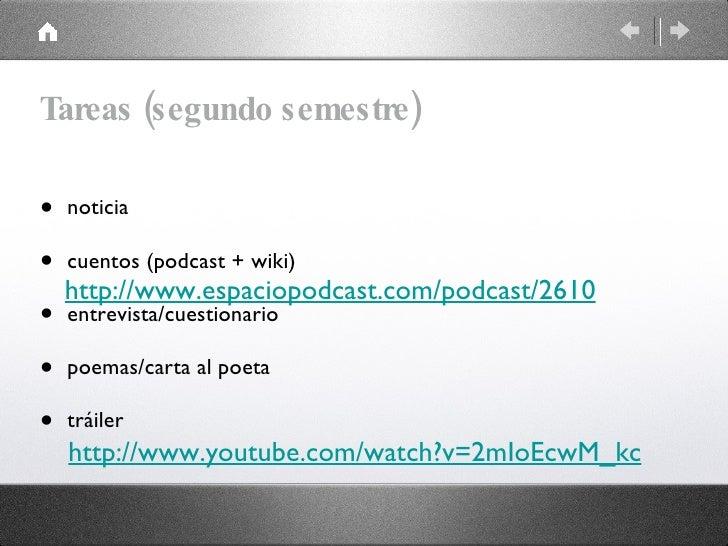 Tareas (segundo semestre) <ul><li>noticia </li></ul><ul><li>cuentos (podcast + wiki) </li></ul><ul><li>entrevista/cuestion...