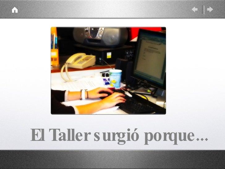 El Taller surgió porque...