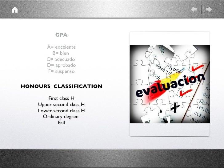 GPA A= excelente B= bien  C= adecuado  D= aprobado F= suspenso <ul><li>HONOURS  CLASSIFICATION </li></ul><ul><li>First cla...