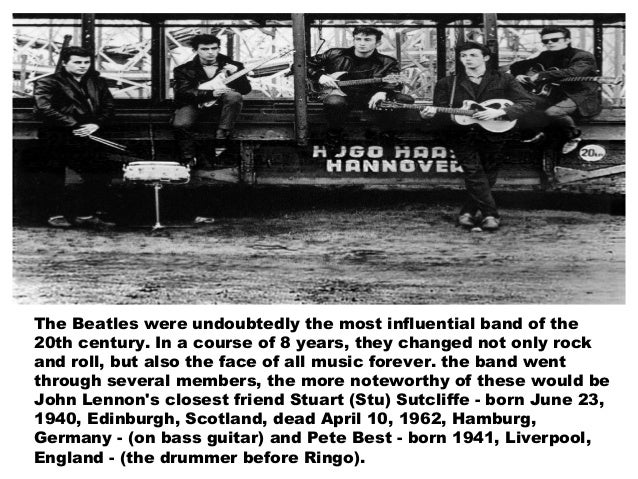 The Beatles were undoubtedly the most influential band of the20th century. In a course of 8 years, they changed not only r...