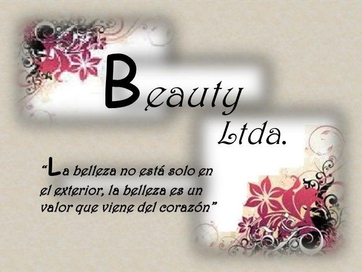 """Beauty                                Ltda. L"""" a belleza no está solo enel exterior, la belleza es unvalor que viene del c..."""