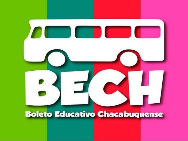 BECH  Qué es el BECH?  Es la herramienta que tiene el estudiante de Chacabuco para  acceder a un descuento en los pasajes ...