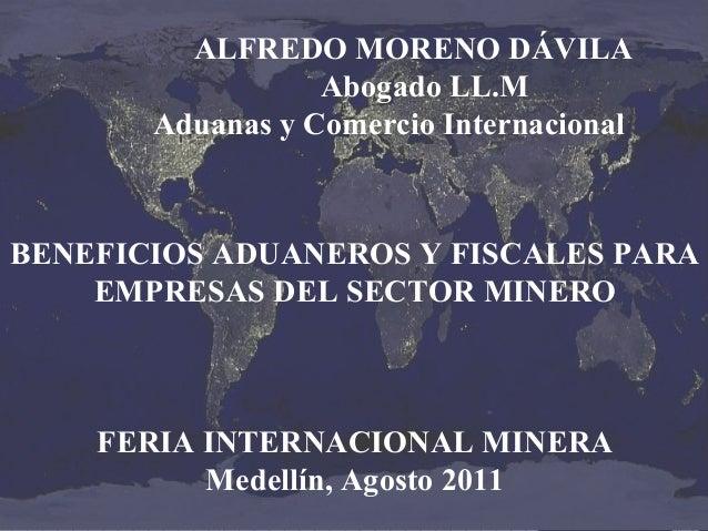 ALFREDO MORENO DÁVILA Abogado LL.M Aduanas y Comercio Internacional  BENEFICIOS ADUANEROS Y FISCALES PARA EMPRESAS DEL SEC...
