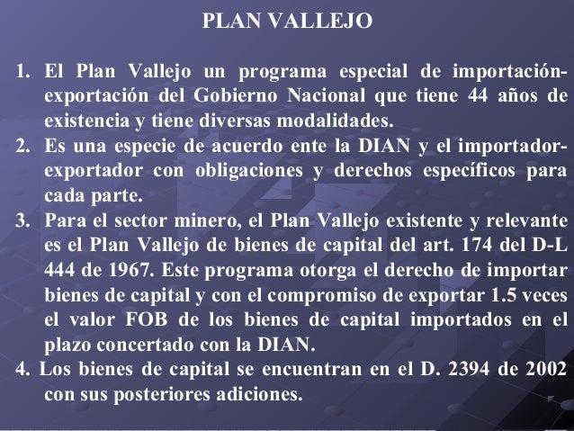 PLAN VALLEJO 1. El Plan Vallejo un programa especial de importaciónexportación del Gobierno Nacional que tiene 44 años de ...