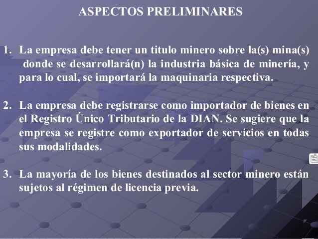 ASPECTOS PRELIMINARES 1. La empresa debe tener un titulo minero sobre la(s) mina(s) donde se desarrollará(n) la industria ...
