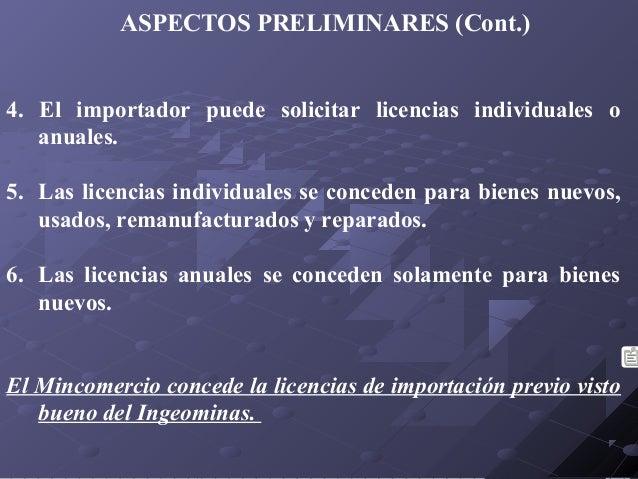 ASPECTOS PRELIMINARES (Cont.) 4. El importador puede solicitar licencias individuales o anuales. 5. Las licencias individu...