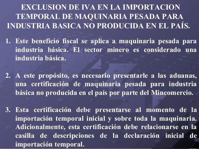 EXCLUSION DE IVA EN LA IMPORTACION TEMPORAL DE MAQUINARIA PESADA PARA INDUSTRIA BASICA NO PRODUCIDA EN EL PAÍS. 1. Este be...