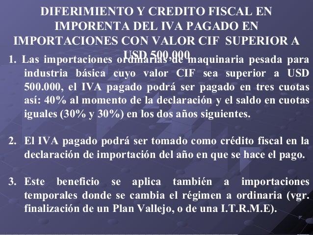 DIFERIMIENTO Y CREDITO FISCAL EN IMPORENTA DEL IVA PAGADO EN IMPORTACIONES CON VALOR CIF SUPERIOR A USD 500,000 1. Las imp...