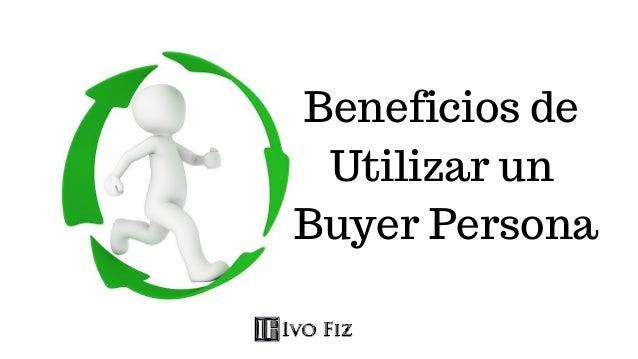 Beneficios de Utilizar un Buyer Persona