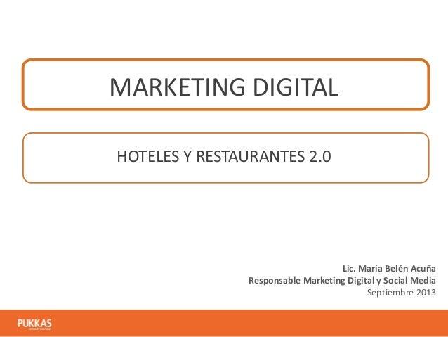 MARKETING DIGITAL HOTELES Y RESTAURANTES 2.0  Lic. María Belén Acuña Responsable Marketing Digital y Social Media Septiemb...
