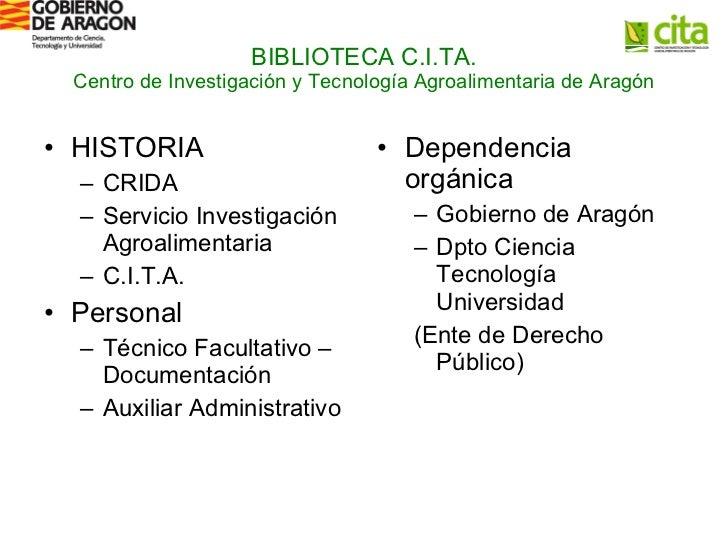 BIBLIOTECA C.I.TA. Centro de Investigación y Tecnología Agroalimentaria de Aragón <ul><li>HISTORIA </li></ul><ul><ul><li>C...