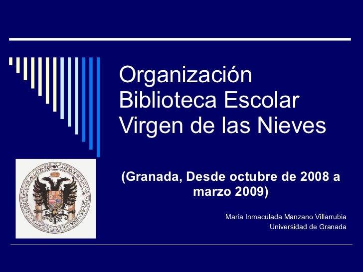 Organización  Biblioteca Escolar Virgen de las Nieves (Granada, Desde octubre de 2008 a marzo 2009) María Inmaculada Manza...