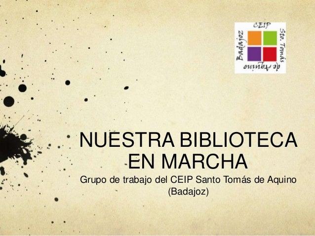NUESTRA BIBLIOTECAEN MARCHAGrupo de trabajo del CEIP Santo Tomás de Aquino(Badajoz)