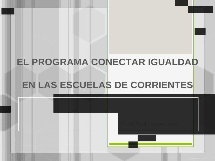 EL PROGRAMA CONECTAR IGUALDADEN LAS ESCUELAS DE CORRIENTES                María Paula Buontempo