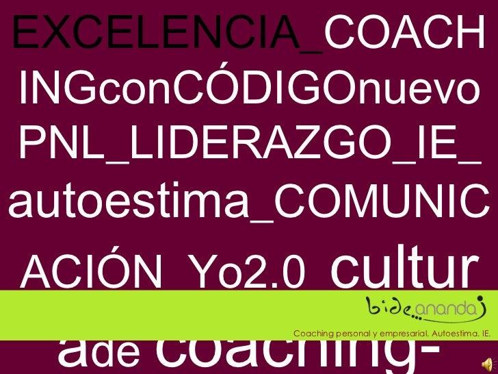 EXCELENCIA_ COACHINGconCÓDIGOnuevoPNL_LIDERAZGO_IE_ autoestima _COMUNICACIÓN_Yo2.0_ cultura de  coaching-E CO Coaching per...