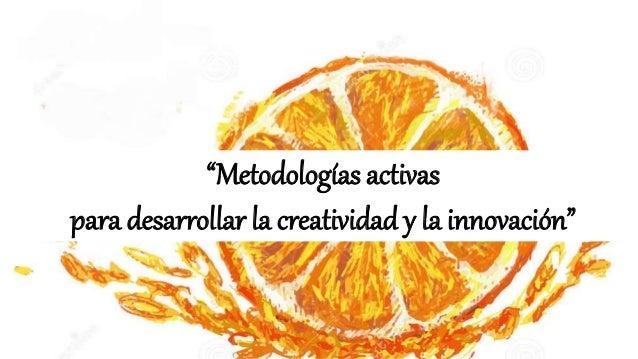 """""""Metodologías activas para desarrollar la creatividad y la innovación"""""""