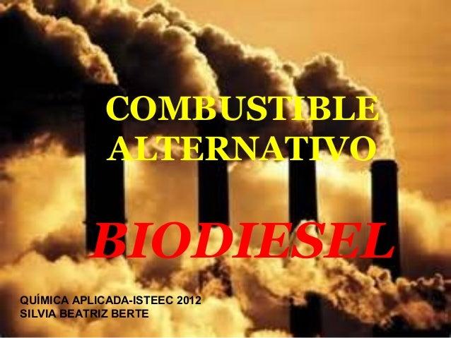 COMBUSTIBLEALTERNATIVOBIODIESELQUÍMICA APLICADA-ISTEEC 2012SILVIA BEATRIZ BERTE