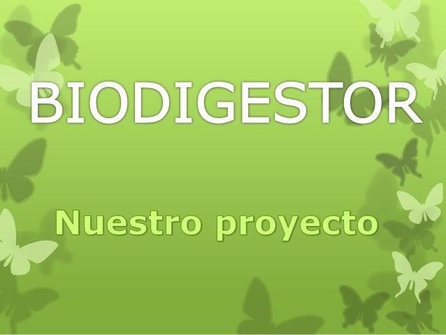 ¿Qué es un biodigestor? Un biodigestor es otra manera de producir gas natural utilizando recursos del medio ambiente