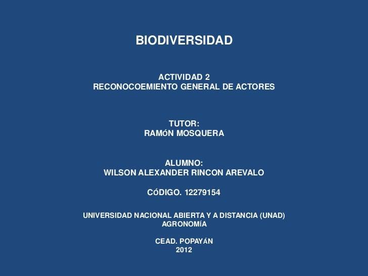 BIODIVERSIDAD              ACTIVIDAD 2  RECONOCOEMIENTO GENERAL DE ACTORES                  TUTOR:              RAMÓN MOSQ...