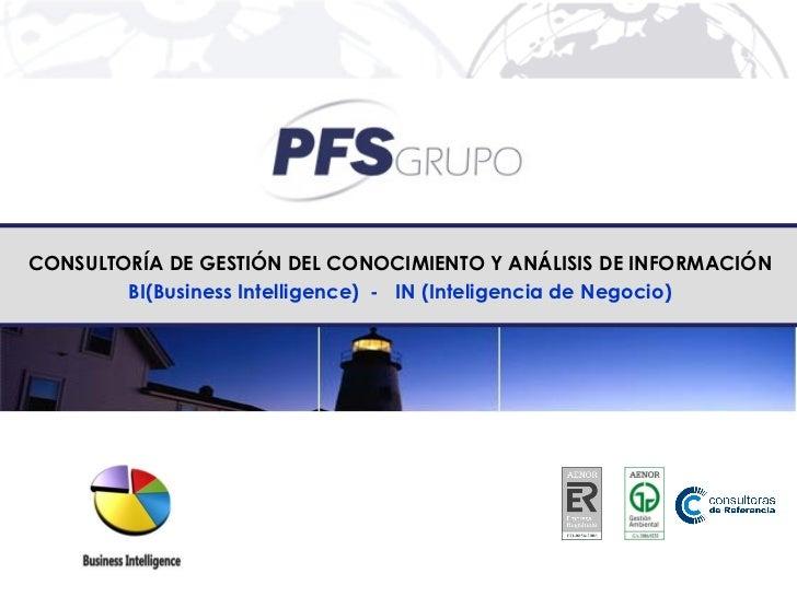 CONSULTORÍA DE GESTIÓN DEL CONOCIMIENTO Y ANÁLISIS DE INFORMACIÓN        BI(Business Intelligence) - IN (Inteligencia de N...
