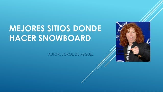 MEJORES SITIOS DONDE HACER SNOWBOARD AUTOR: JORGE DE MIGUEL