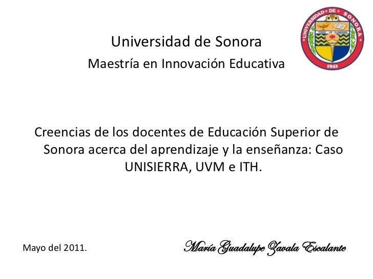 Universidad de Sonora                 Maestría en Innovación Educativa  Creencias de los docentes de Educación Superior de...