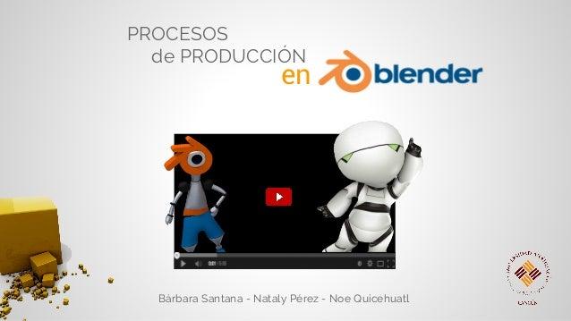 Bárbara Santana - Nataly Pérez - Noé Quicéhuatl PROCESOS de PRODUCCIÓN Bárbara Santana - Nataly Pérez - Noe Quicehuatl en