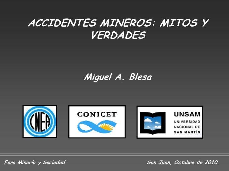 ACCIDENTES MINEROS: MITOS Y                 VERDADES                          Miguel A. BlesaForo Minería y Sociedad      ...