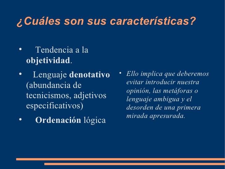 ¿Cuáles son sus características? <ul><li>Tendencia a la  objetividad . </li></ul><ul><li>Lenguaje  denotativo  (abundancia...