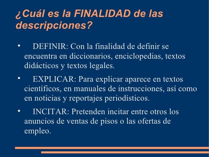¿Cuál es la FINALIDAD de las descripciones? <ul><li>DEFINIR: Con la finalidad de definir se encuentra en diccionarios, enc...