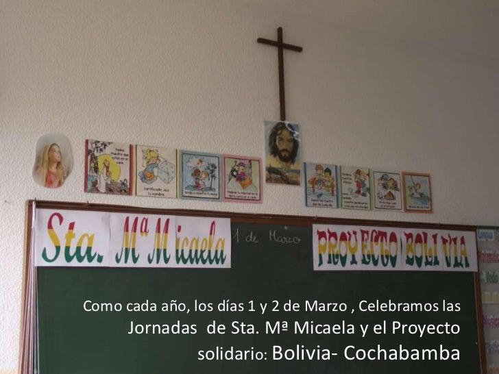Como cada año, los días 1 y 2 de Marzo , Celebramos las      Jornadas de Sta. Mª Micaela y el Proyecto              solida...