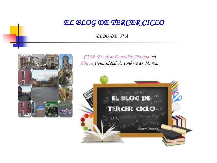 EL BLOG DE TERCER CICLO                    BLOG DE 5º A              CEIP Escultor González Moreno ,enAljucer      Aljucer...