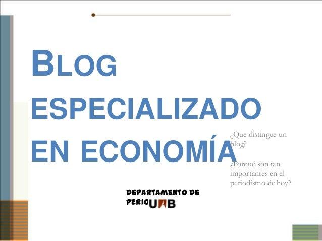 BLOGESPECIALIZADO                         ¿Que distingue un                         blog?EN ECONOMÍA              ¿Porqué ...