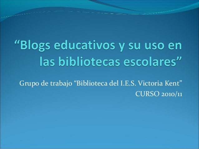 """Grupo de trabajo """"Biblioteca del I.E.S. Victoria Kent"""" CURSO 2010/11"""