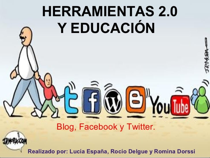 HERRAMIENTAS 2.0      Y EDUCACIÓN         Blog, Facebook y Twitter.Realizado por: Lucía España, Rocío Delgue y Romina Dorssi