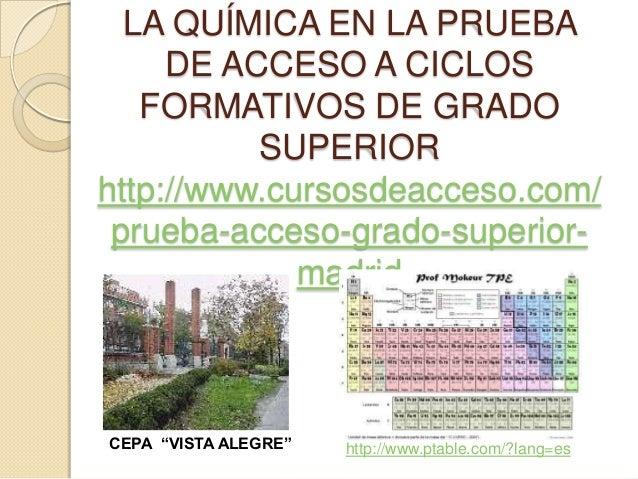 LA QUÍMICA EN LA PRUEBA DE ACCESO A CICLOS FORMATIVOS DE GRADO SUPERIOR http://www.cursosdeacceso.com/ prueba-acceso-grado...