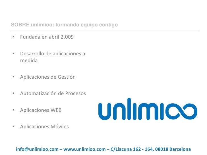 SOBRE unlimioo: formando equipo contigo<br />Fundada en abril 2.009<br />Desarrollo de aplicaciones a medida<br />Aplicaci...