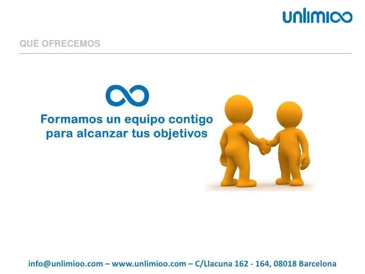 QUÉ OFRECEMOS<br />info@unlimioo.com – www.unlimioo.com – C/Llacuna 162 - 164, 08018 Barcelona<br />