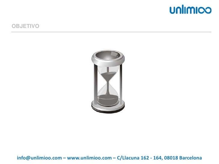 OBJETIVO<br />info@unlimioo.com – www.unlimioo.com – C/Llacuna 162 - 164, 08018 Barcelona<br />