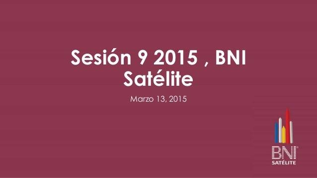 Sesión 9 2015 , BNI Satélite Marzo 13, 2015