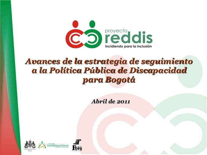 Avances de la estrategia de seguimiento a la Política Pública de Discapacidad para Bogotá Abril de 2011