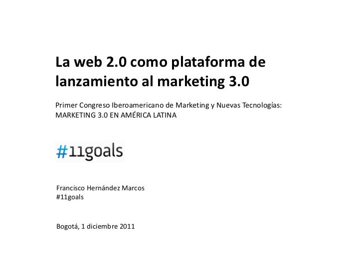 La web 2.0 como plataforma delanzamiento al marketing 3.0Primer Congreso Iberoamericano de Marketing y Nuevas Tecnologías:...