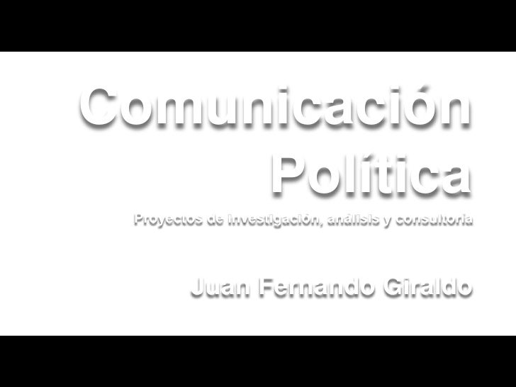 Comunicación     Política Proyectos de investigación, análisis y consultoría         Juan Fernando Giraldo